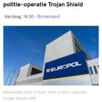 Advocaten Zeer Kritisch Over Politie-Operatie Trojan Shield